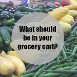 What Should You Be Putting In Your Grocery Cart?